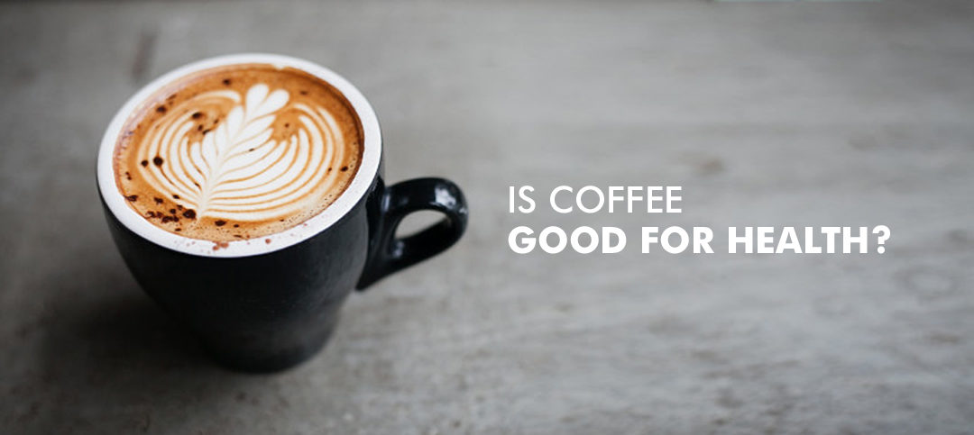 Is Coffee good for health?
