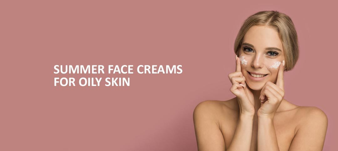 Summer face cream for oily skin: Best available in the market