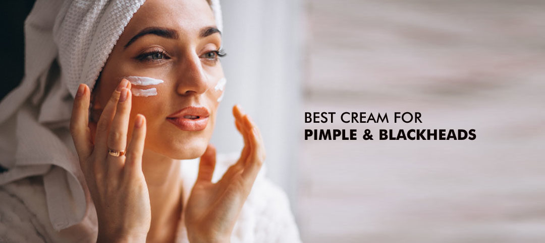 Best Cream for Pimples and Blackheads: For all skin types