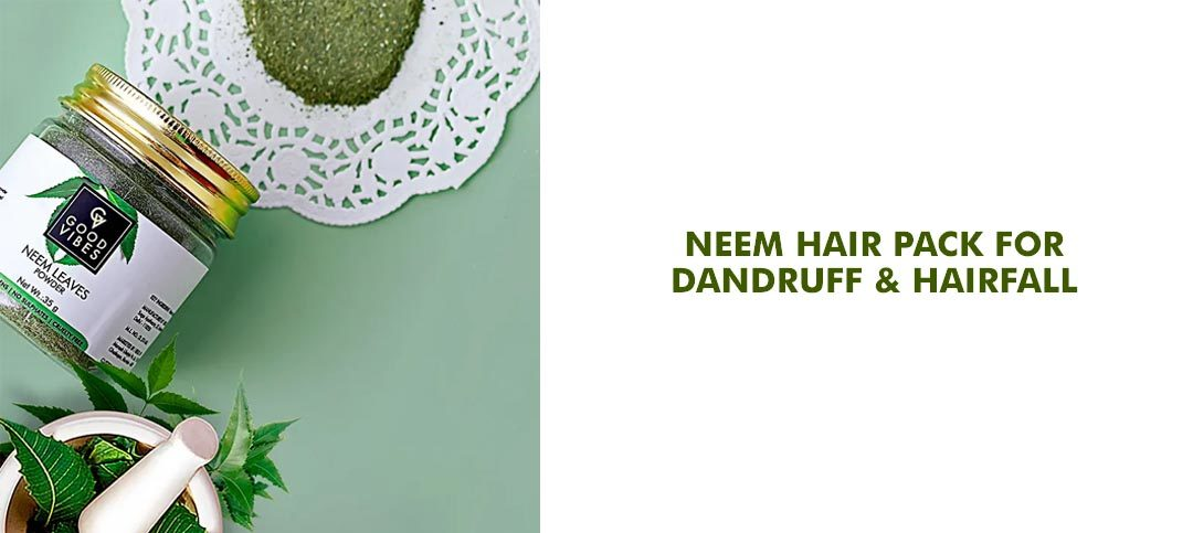 Best Neem Hair Pack for Dandruff and Hair Care in all Seasons