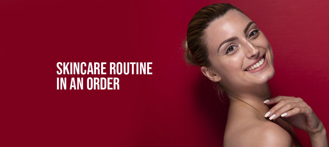 Right Skincare routine order: From start to end