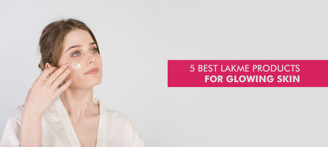 5 lakme Products for Glowing Skin