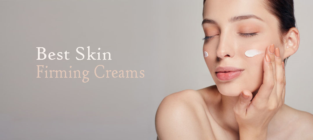 Best Skin Firming Creams: No more wrinkles