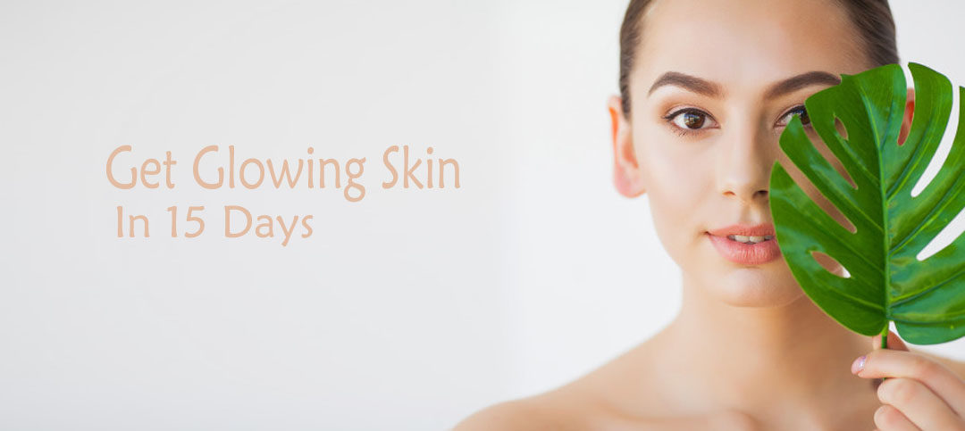 Get Glowing Skin in 15 days: Home remedies