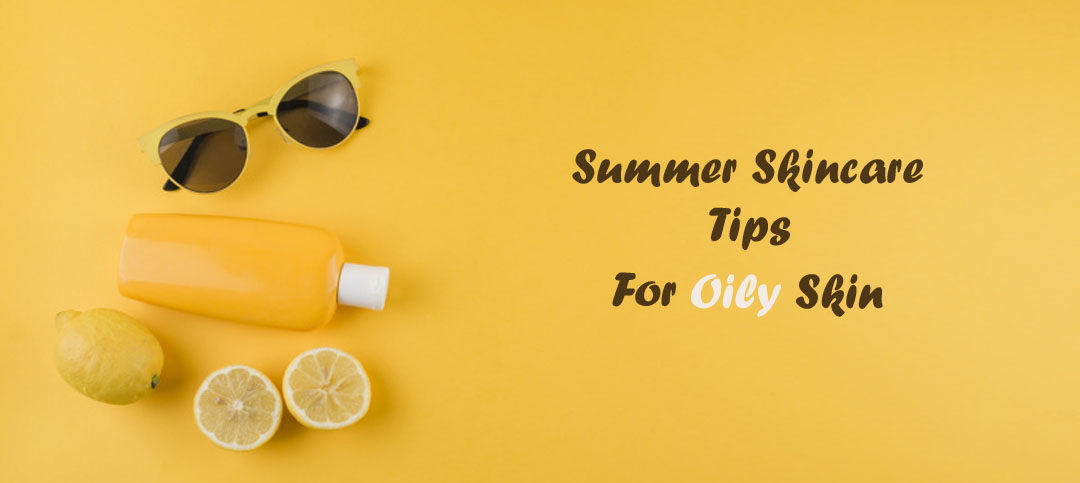 Summer Skincare Tips for Oily Skin