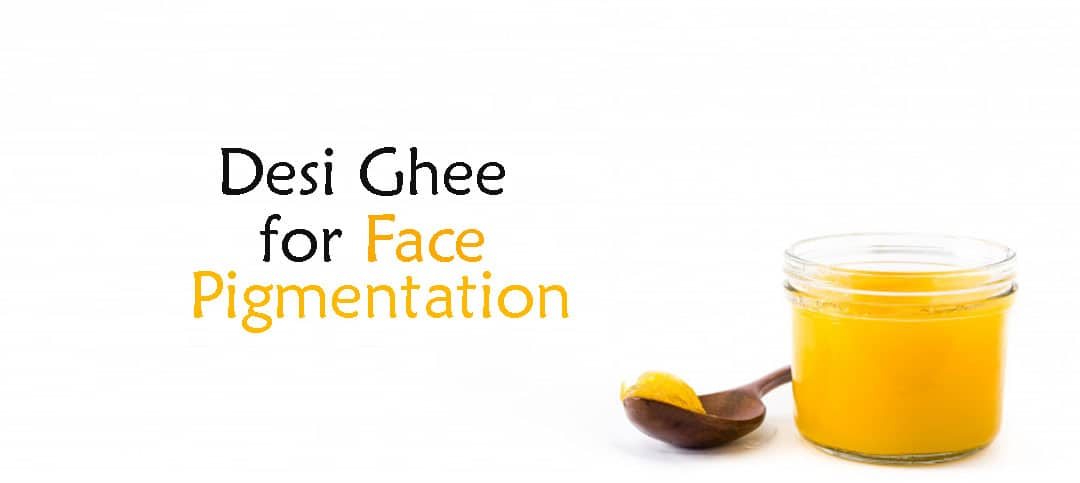 Desi Ghee for Face Pigmentation