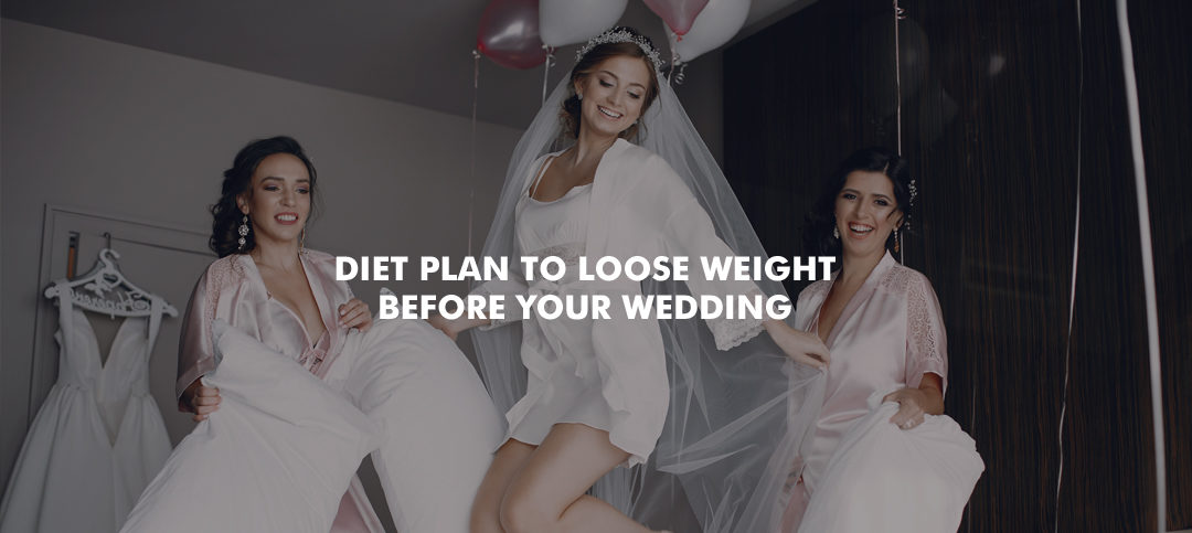 Diet plan to lose weight before your wedding