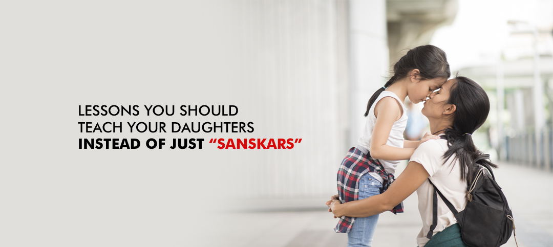 Lessons parents should teach their daughters instead of just Sanskaars