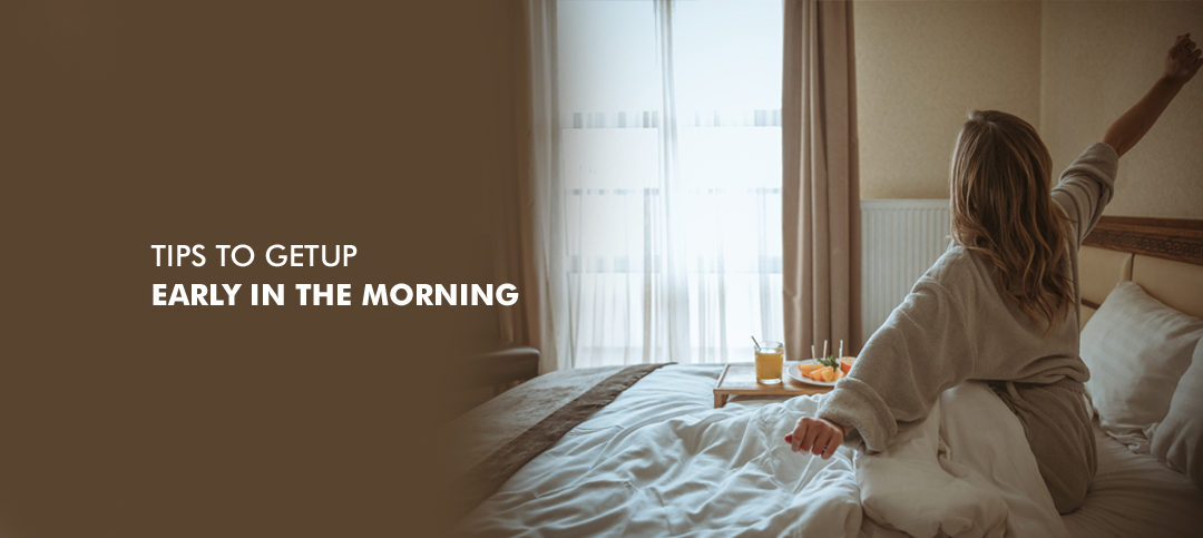 Tips to help get up early in the morning