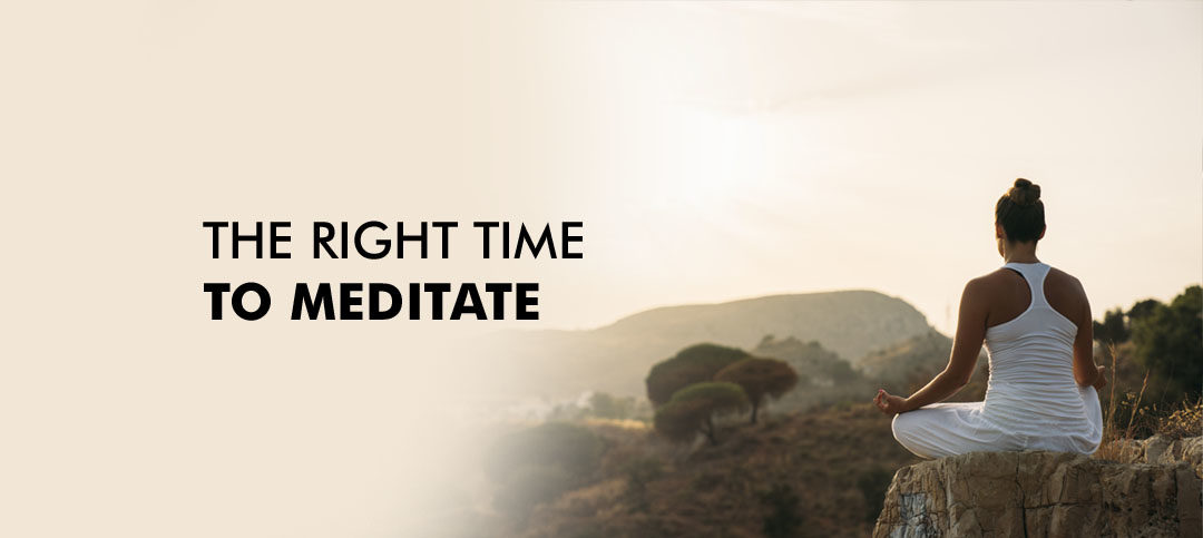 When to Meditate: The best time of the day for meditation