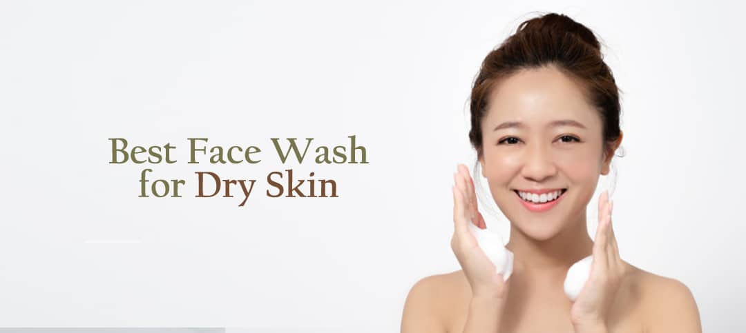 9 Best Face Wash for Dry Skin