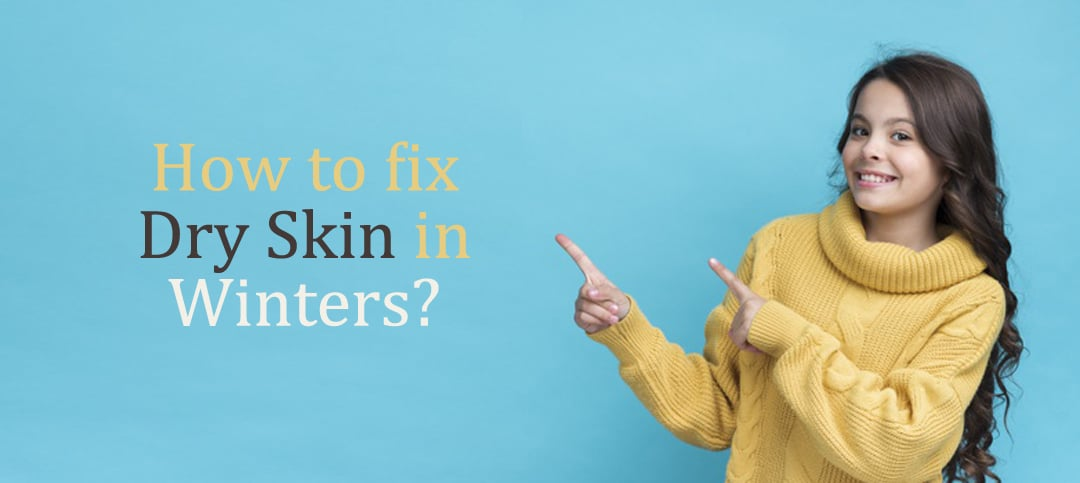 How to Fix Dry Skin in Winters? Best Tips EVER!